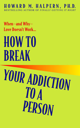 How to Break Your Addiction to a Person by Howard Halpern
