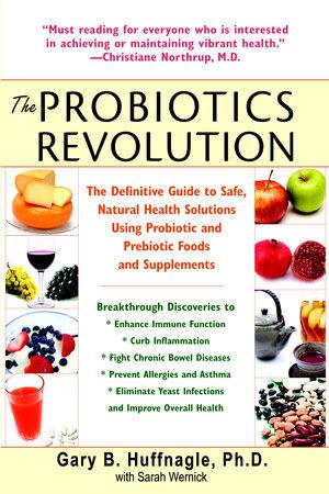 The Probiotics Revolution by Gary B. Huffnagle and Sarah Wernick