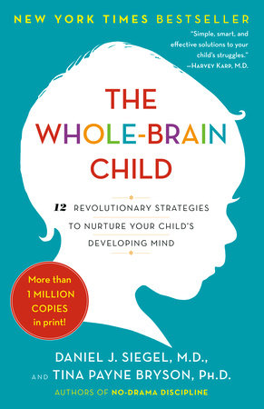 The Whole-Brain Child by Daniel J. Siegel and Tina Payne Bryson