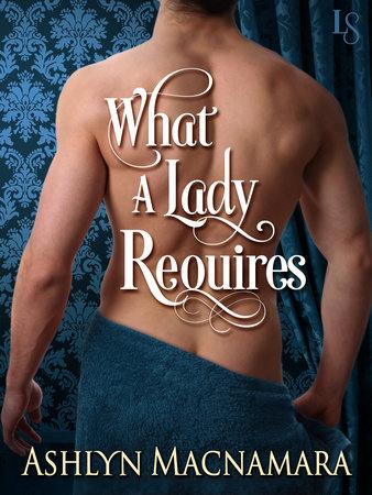 What a Lady Requires by Ashlyn Macnamara