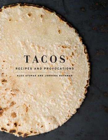 Tacos by Alex Stupak and Jordana Rothman