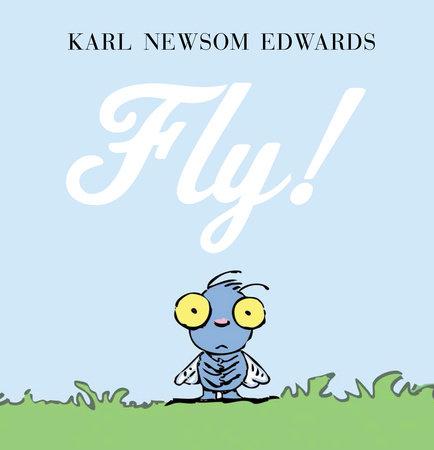 Fly! by Karl Newsom Edwards