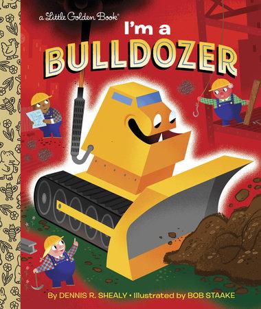 I'm a Bulldozer by Dennis R. Shealy