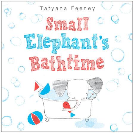 Small Elephant's Bathtime by Tatyana Feeney