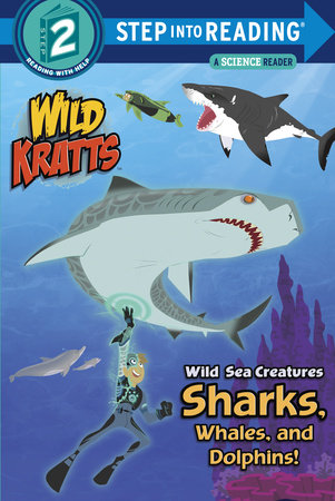 Wild Sea Creatures: Sharks, Whales and Dolphins! (Wild Kratts) by Chris Kratt and Martin Kratt