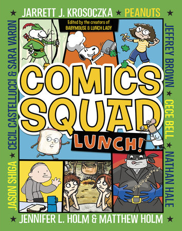 Comics Squad #2: Lunch! by Jennifer L. Holm, Matthew Holm, Jarrett J. Krosoczka, Peanuts and Cece Bell