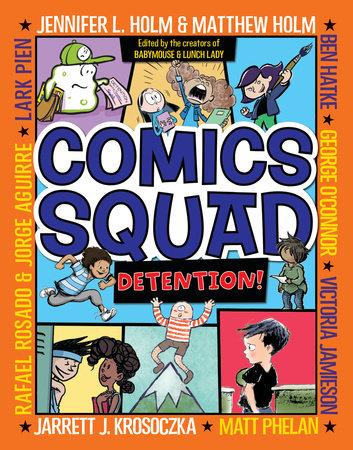 Comics Squad #3: Detention! by Jennifer L. Holm, Matthew Holm, Jarrett J. Krosoczka, Victoria Jamieson and Ben Hatke