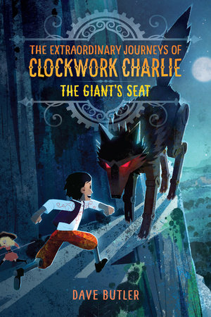 The Giant's Seat (The Extraordinary Journeys of Clockwork Charlie) by Dave Butler