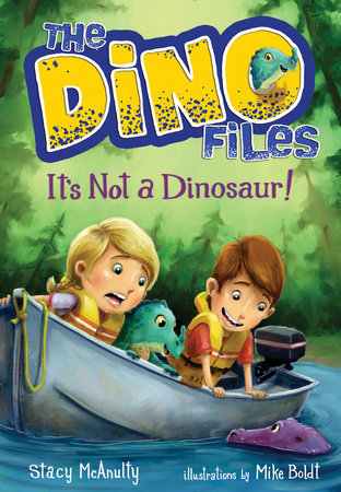 The Dino Files #3: It's Not a Dinosaur! by Stacy McAnulty; illustrated by Mike Boldt