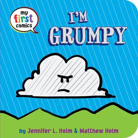 I'm Grumpy (My First Comics) by Jennifer L. Holm and Matthew Holm
