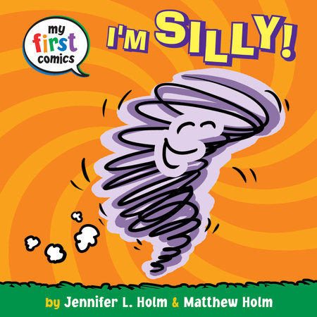 I'm Silly! (My First Comics) by Jennifer L. Holm and Matthew Holm