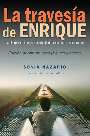 La Travesía de Enrique by Sonia Nazario