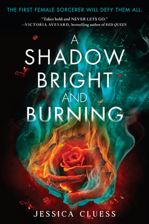 A Shadow Bright and Burning (Kingdom on Fire, Book One) by Jessica Cluess