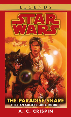 The Paradise Snare: Star Wars Legends (The Han Solo Trilogy) by A.C. Crispin