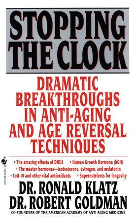 Stopping the Clock by Ronald Klatz and Robert Goldman, M.D.