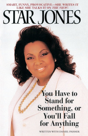 You Have to Stand for Something, Or You'll Fall for Anything by Star Jones