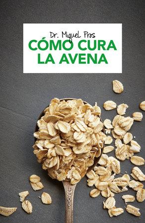 Cómo cura la avena by Dr. Miquel Pros