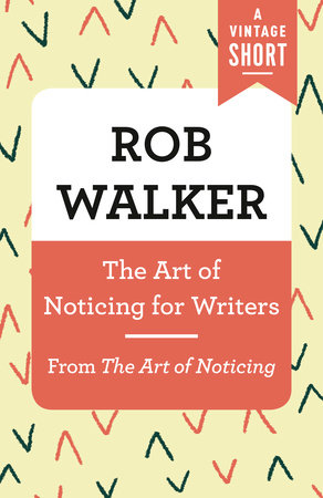 The Art of Noticing for Writers by Rob Walker