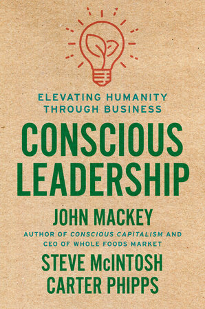 Conscious Leadership by John Mackey, Steve Mcintosh and Carter Phipps