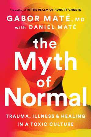 The Myth of Normal by Gabor Maté, MD