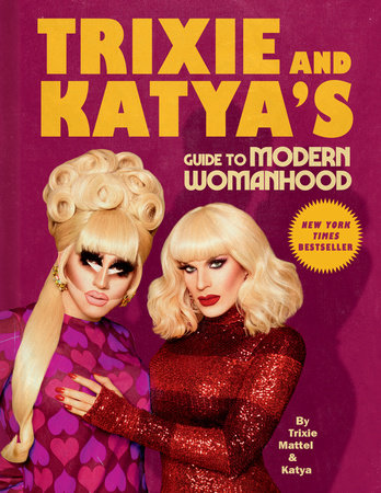 Trixie and Katya's Guide to Modern Womanhood by Trixie Mattel and Katya