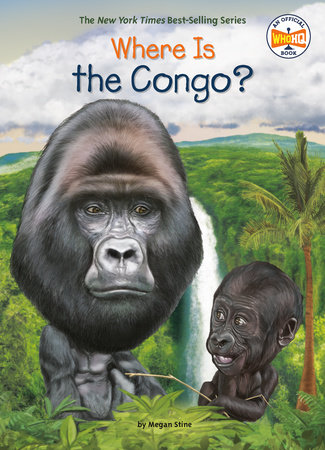 Where Is the Congo? by Megan Stine and Who HQ
