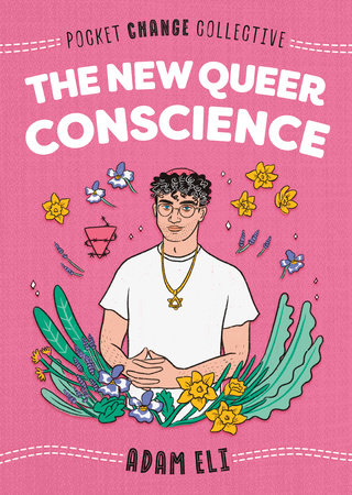 The New Queer Conscience by Adam Eli; Illustrated by Ashley Lukashevsky