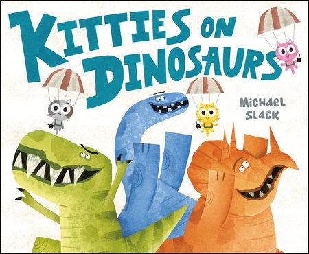 Kitties on Dinosaurs by Michael Slack