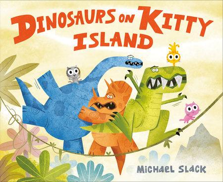 Dinosaurs on Kitty Island by Michael Slack