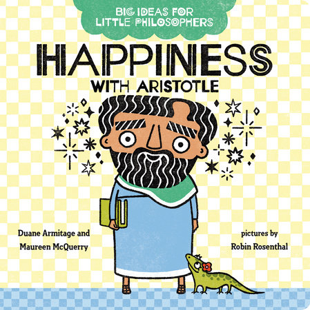 Big Ideas for Little Philosophers: Happiness with Aristotle by Duane Armitage and Maureen McQuerry