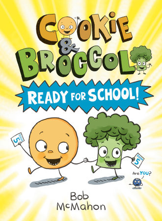 Cookie and Broccoli: Ready for School! by Bob McMahon