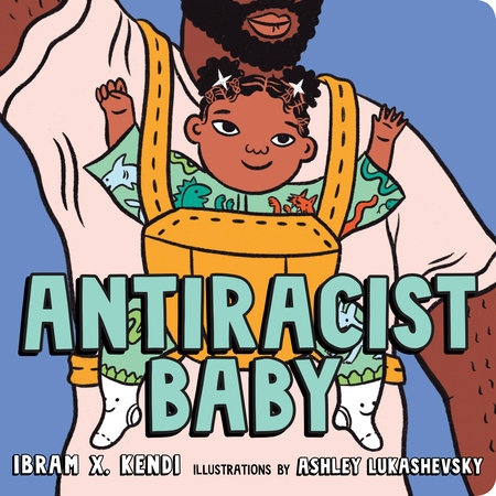 Antiracist Baby Picture Book by Ibram X. Kendi