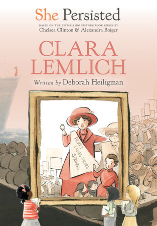 She Persisted: Clara Lemlich by Deborah Heiligman with introduction by Chelsea Clinton; illustrated by Alexandra Boiger and Gillian Flint