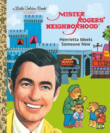 Mister Rogers Neighborhood Henrietta Meets Someone New By Fred Rogers 9780593119976 Penguinrandomhouse Com Books