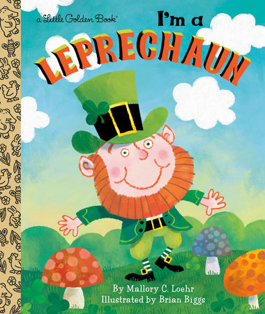 I'm a Leprechaun by Mallory C. Loehr; illustrated by Brian Biggs