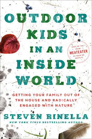Outdoor Kids in an Inside World by Steven Rinella