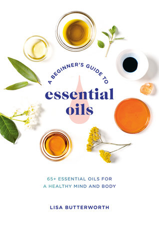 A Beginner's Guide to Essential Oils by Lisa Butterworth