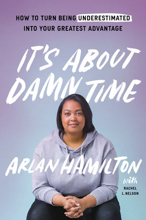 It's About Damn Time by Arlan Hamilton and Rachel L. Nelson