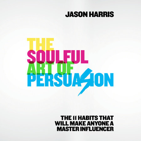 The Soulful Art of Persuasion by Jason Harris