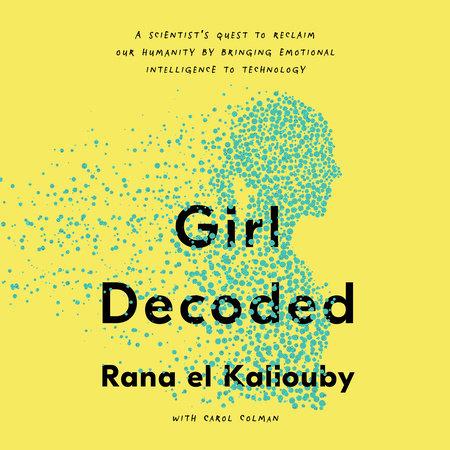 Girl Decoded by Rana el Kaliouby and Carol Colman