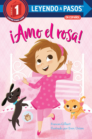 ¡Amo el rosa! (I Love Pink Spanish Edition) by Frances Gilbert; illustrated by Eren Unten