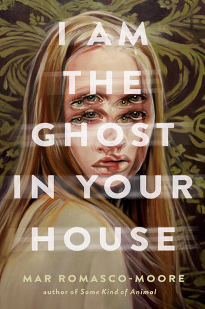 I Am the Ghost in Your House by Mar Romasco-Moore