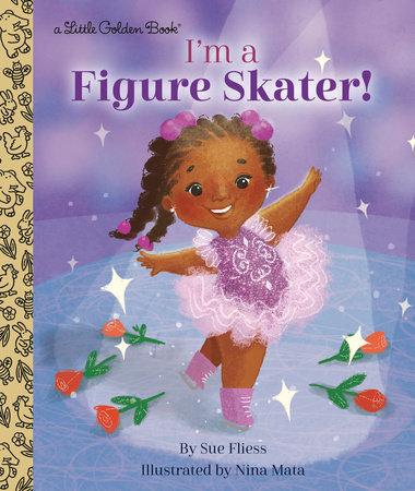 I'm a Figure Skater! by Sue Fliess
