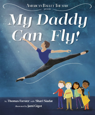 My Daddy Can Fly! (American Ballet Theatre) by Thomas Forster and Shari Siadat