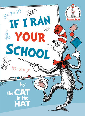 If I Ran Your School-by the Cat in the Hat by Random House