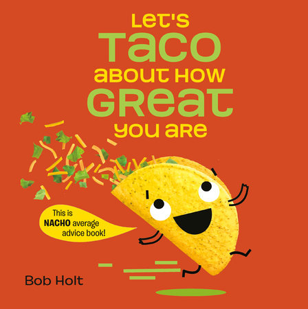 Let's Taco About How Great You Are by Bob Holt