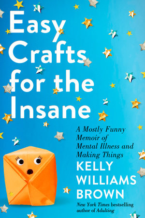 Easy Crafts for the Insane by Kelly Williams Brown