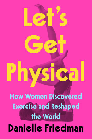 Let's Get Physical by Danielle Friedman