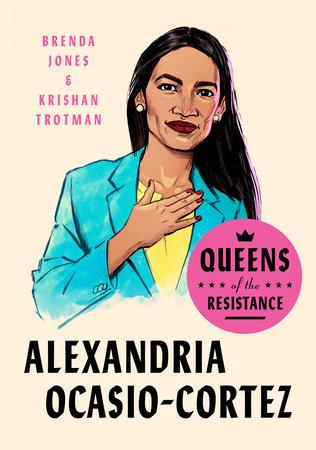Queens of the Resistance: Alexandria Ocasio-Cortez by Brenda Jones and Krishan Trotman