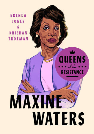 Queens of the Resistance: Maxine Waters by Brenda Jones and Krishan Trotman